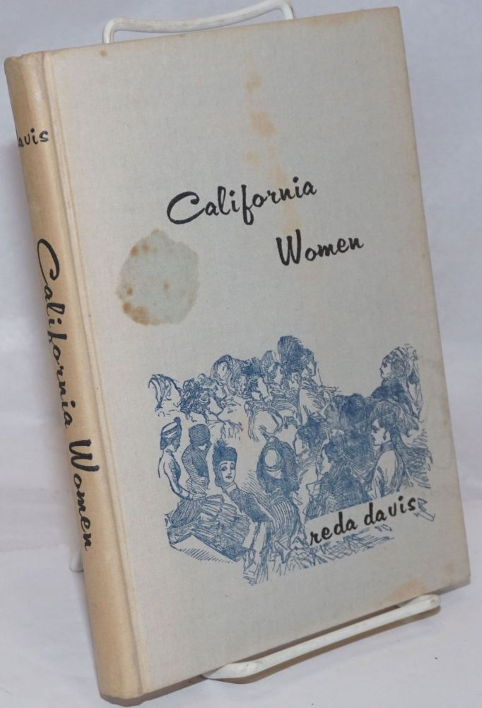 California Women; A Guide to Their Politics 1885-1911. Reda Davis.