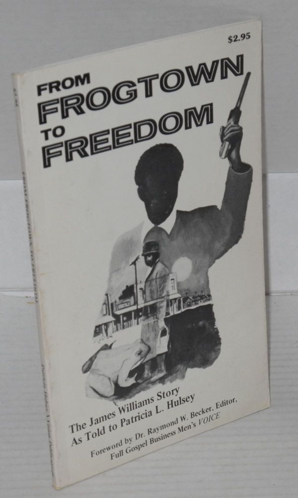 From Frogtown to freedom; the James Williams story as told to Patricia L. Hulsey. James Williams.