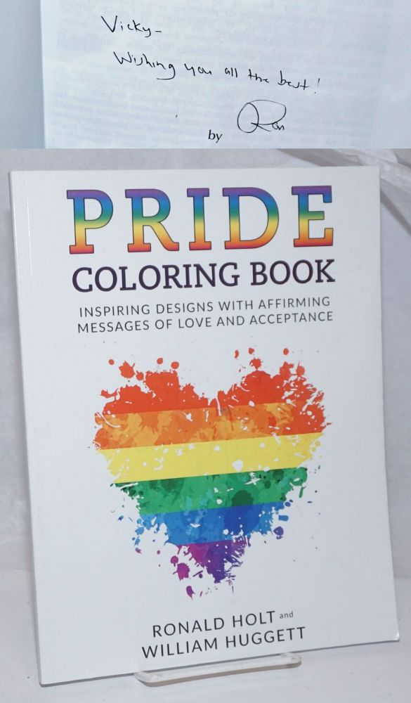 Pride Coloring Book: inspiring designs with affirming messages of love and acceptance [signed]. Ronald Holt, William Huggett.