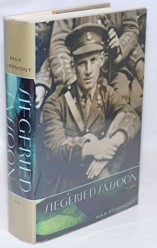 Siegfried Sassoon: a life. Siegfried Sassoon, Max Egremont.