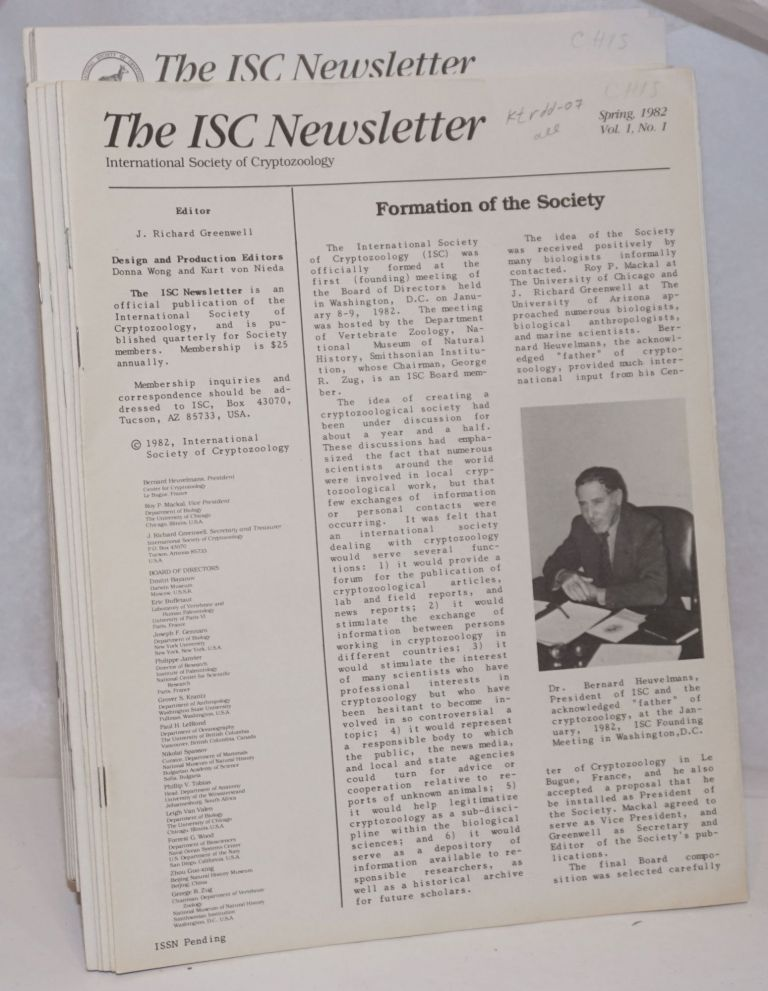 The ISC Newsletter; International Society of Cryptozoology. Spring, 1982, Vol. 1, No.1 [consecutive to] Vol. 11, No. 4 [unbroken run of the first eleven years] ergo forty-four unduplicated fastenings. J. Richard Greenwell.
