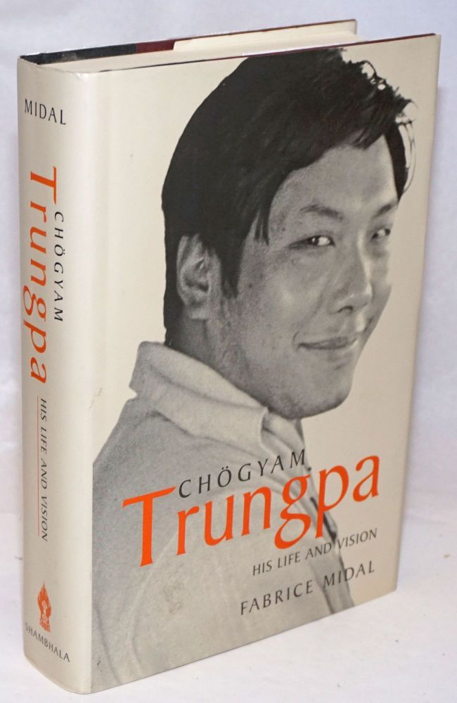 Chogyam Trungpa; His Life and Vision. Translated by Ian Monk; Foreword by Diana J. Mukpo. Fabrice Midal.