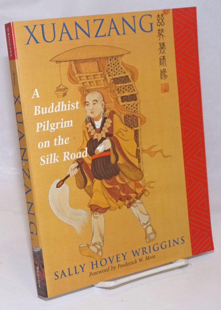 Xuanzang, A Buddhist Pilgrim on the Silk Road. Sally Hovey Wriggins.