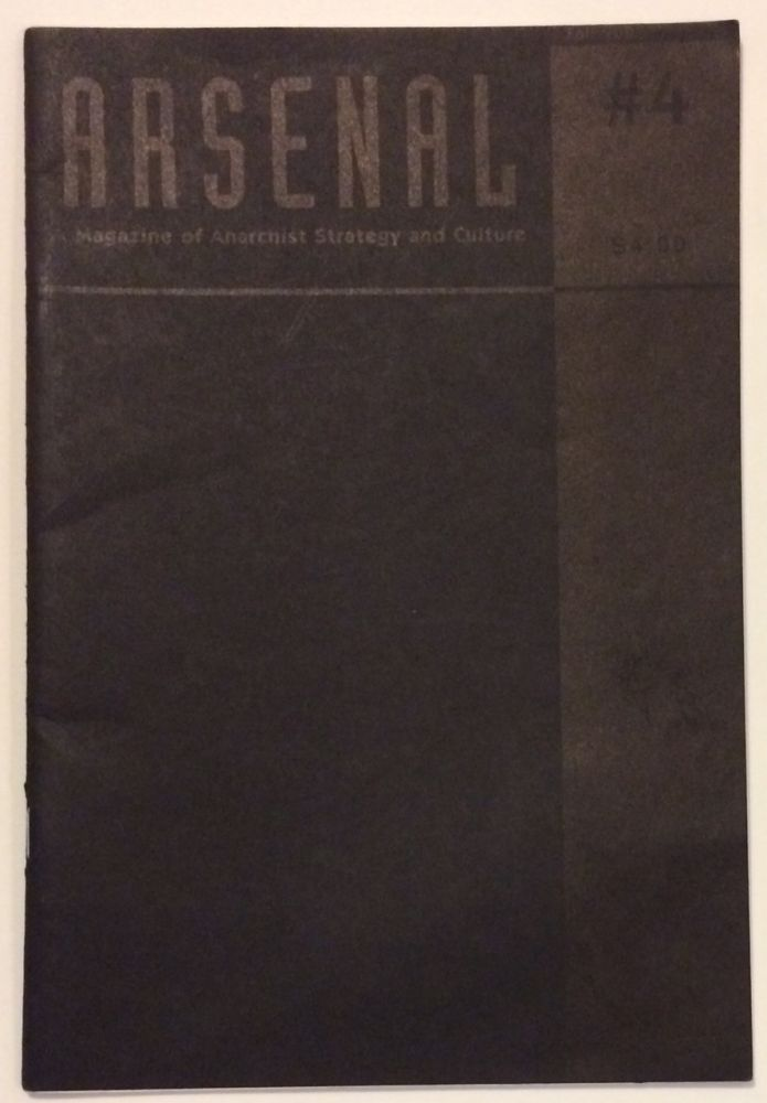 Arsenal: A Magazine of Anarchist Strategy and Culture. No. 4 (Fall 2001). Carlos Fernandez, editorial collective, Tony Doyle Vic Speedwell, Mike Poizone, and.