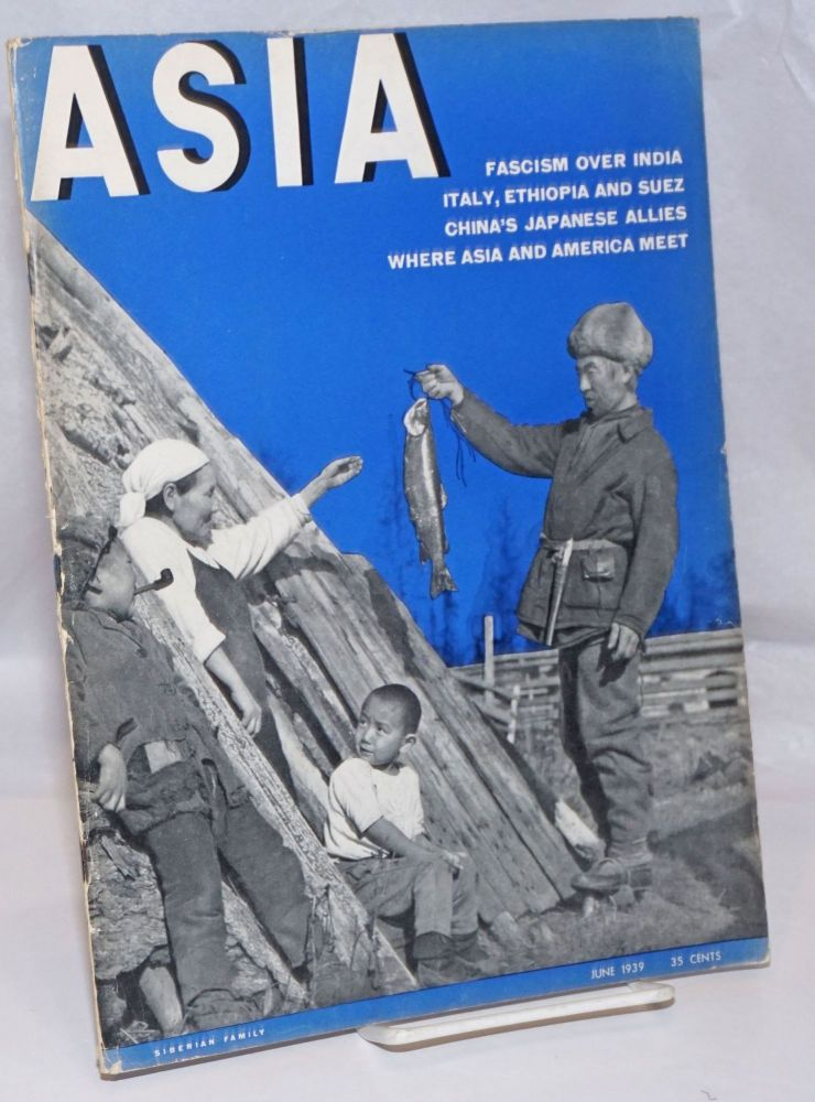 Asia. Founded in 1917 by Willard Straight [published monthly], June, 1939. Volume xxxix Number 6, Price 35 cents. Richard J. Walsh.