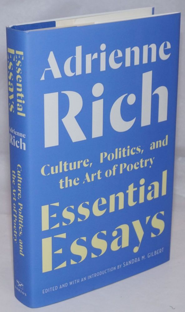Essential Essays: culture, politics, and the art of poetry. Adrienne Rich, edited, Sandra M. Gilbert.