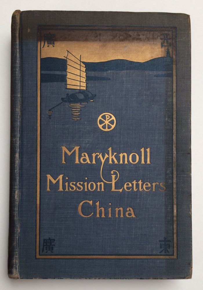 Maryknoll Mission letters: China. Volume One: extracts from the Letters and Diaries of the Pioneer missioners of the Catholic Foreign Mission Society of America