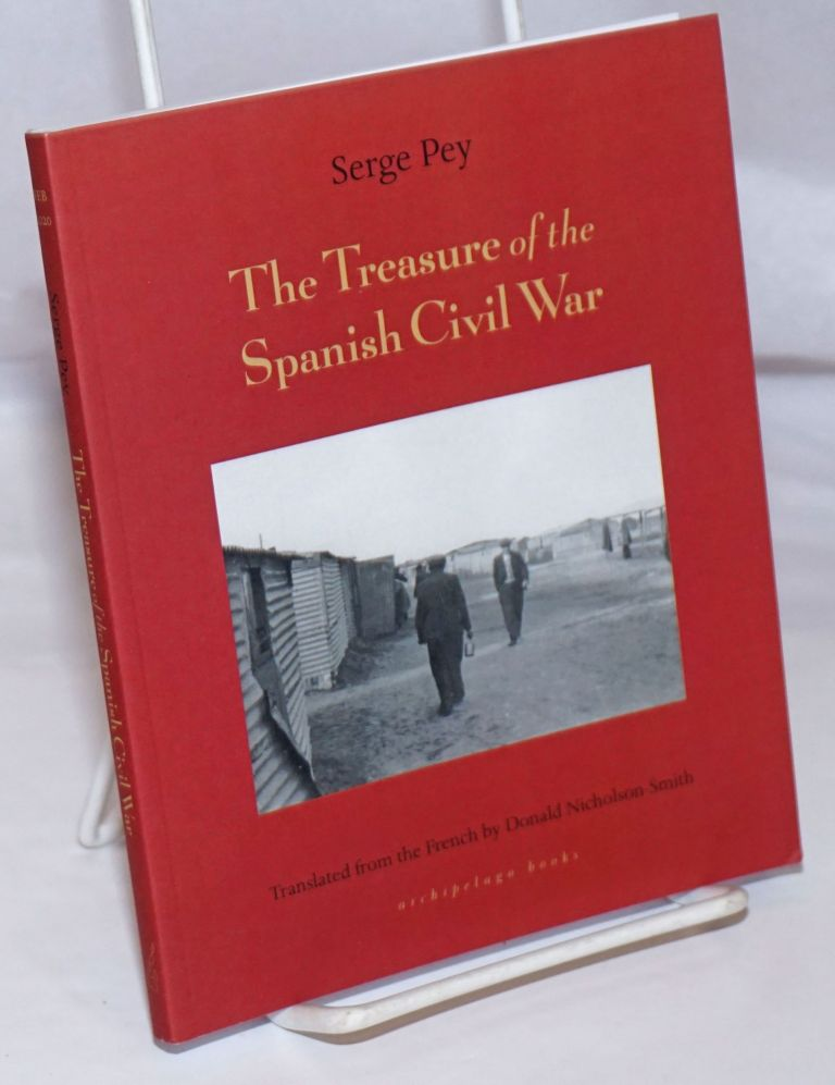 The Treasure of the Spanish Civil War. Translated from French by Donald Nicholson-Smith. Serge Pey.