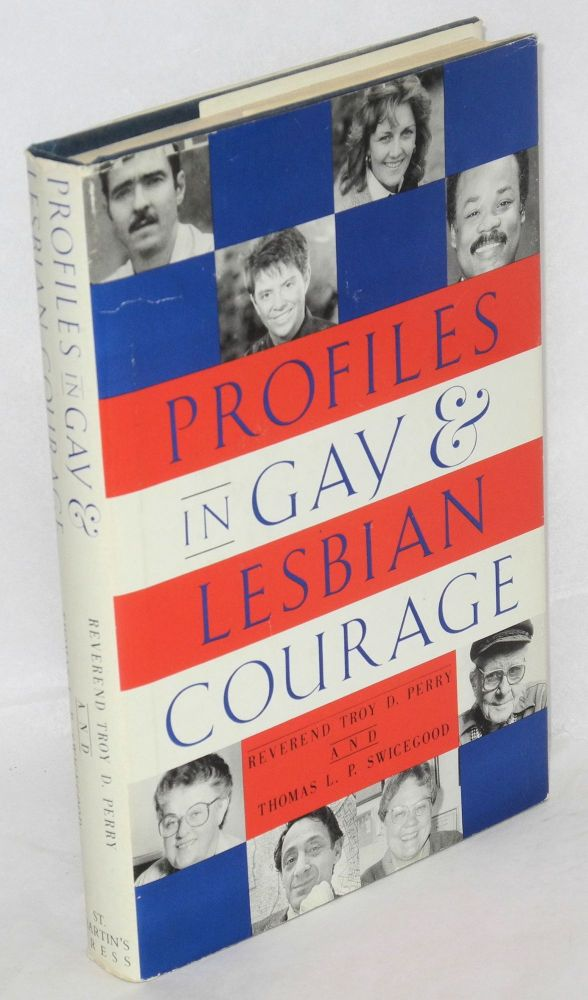 Profiles in gay & lesbian courage. Troy D. Perry, Thomas L. P. Swicegood.