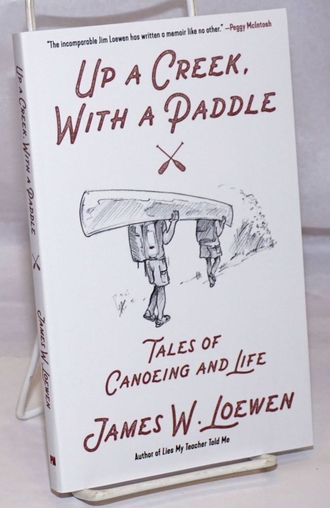 Up a Creek, with a Paddle: Tales of Canoeing and Life. James W. Loewen.
