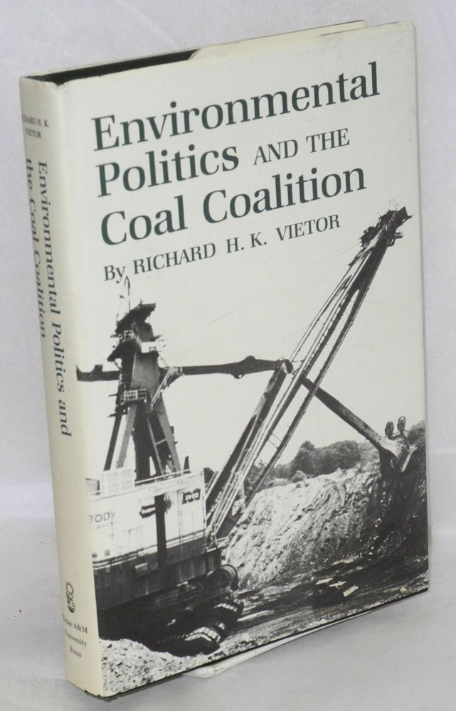 Environmental politics and the coal coalition. Richard H. K. Vietor.