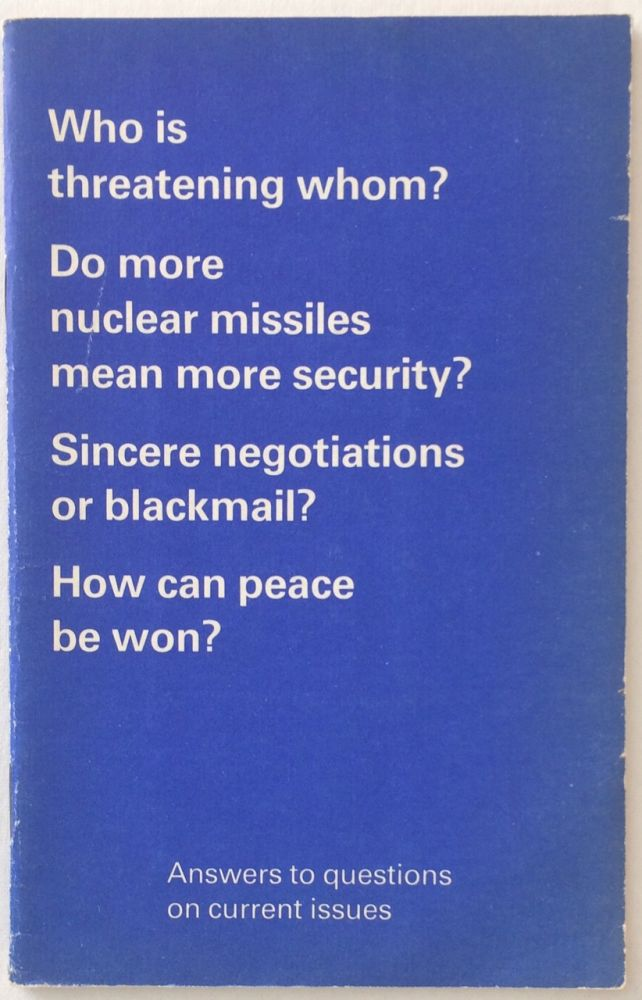 Who is threatening whom? Do more nuclear missiles mean more security? Sincere negotiations or blackmail? How can peace be won? Answers to questions on current issues