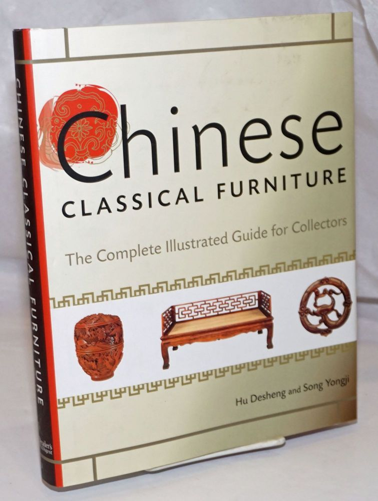 Chinese Classical Furniture, The Complete Illustrated Guide for Collectors. Desheng Hu, Song Yongji.