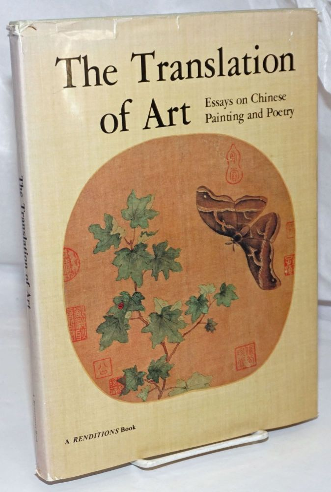 The Translation of Art; Essays on Chinese Painting and Poetry. Renditions: Special Art Issue. James C. Y. Watt, guest.