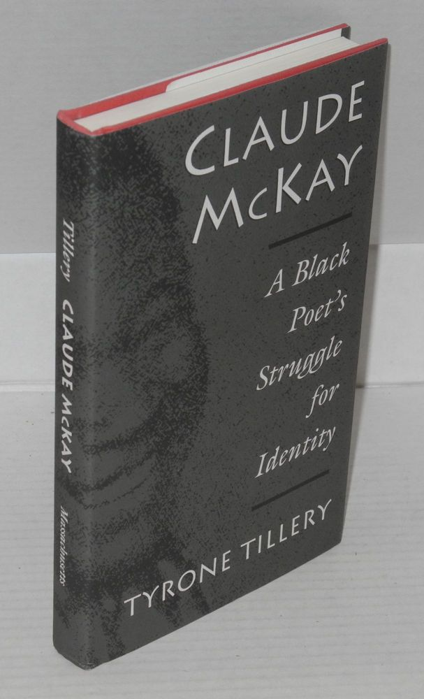 Claude McKay; a Black poet's struggle for identity. Tyrone Tillery.