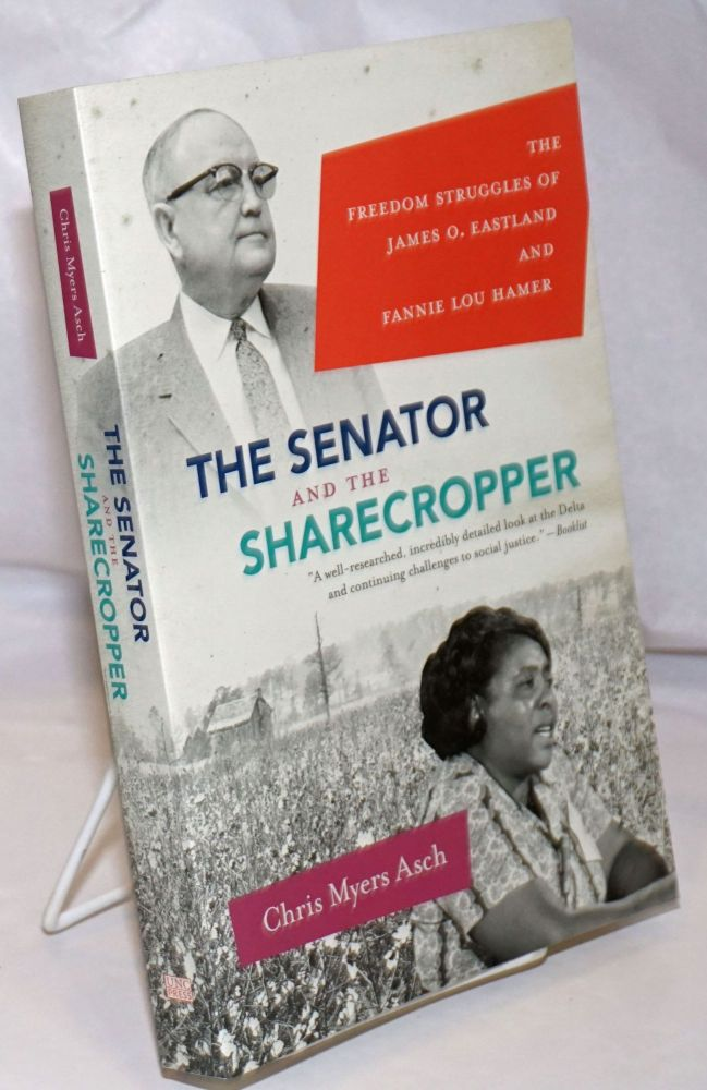 The Senator and the sharecropper; the freedom struggles of James O. Eastland and Fannie Lou Hamer. Chris Myers Asch.
