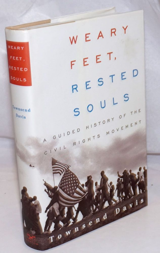 Weary Feet, Rested Souls. A guided history of the civil rights movement. Townsend Davis.
