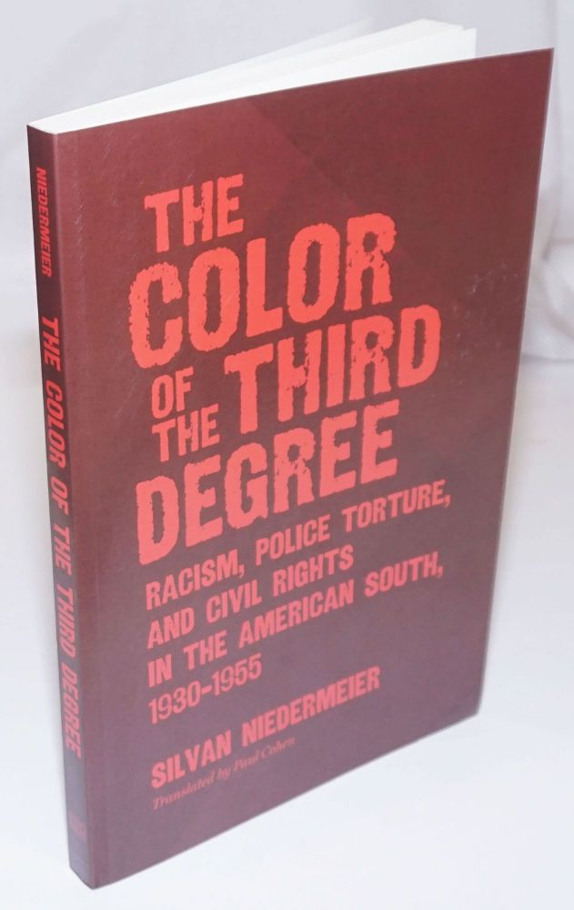 The Color of the Third Degree; Racism, Police Torture, and Civil Rights in the American South, 1930-1955. Translated by Paul Cohen. Silvan Niedermeier.