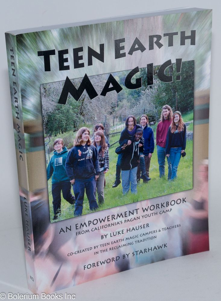Teen earth magic, an empowerment workbook, from California's pagan youth camp. Co-created by teen earth magic campers & teacher in the reclaiming tradition. Forweword by Starhawk. Hauser Luke and Starhawk.