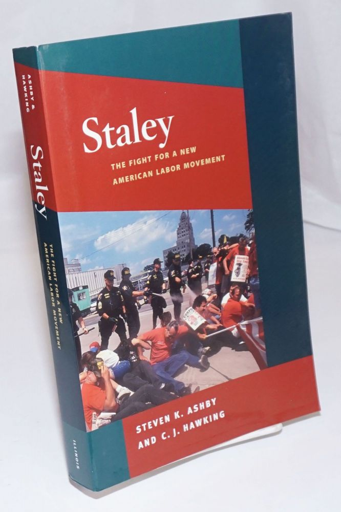 Staley, the fight for a new American labor movement. Steven K. Ashby, C J. Hawking.