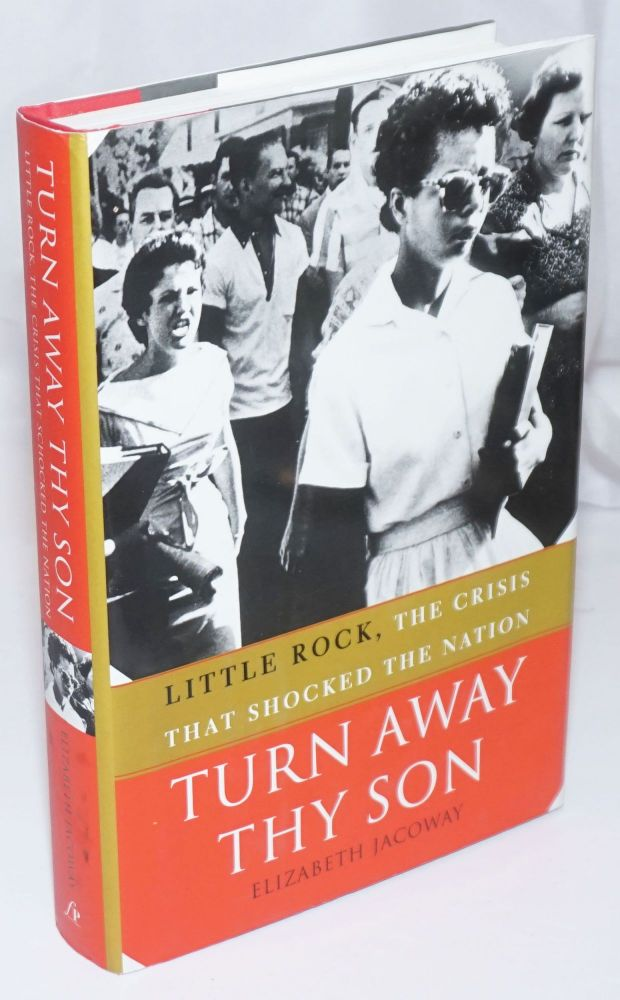 Turn Away Thy Son: Little Rock, the crisis that shocked the nation. Elizabeth Jacoway.