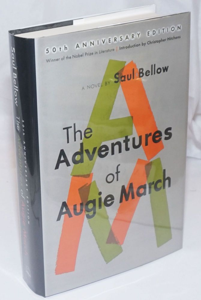 The Adventures of Augie March: a novel 50th anniversary edition]. Saul Bellow, Christopher Hitchens.