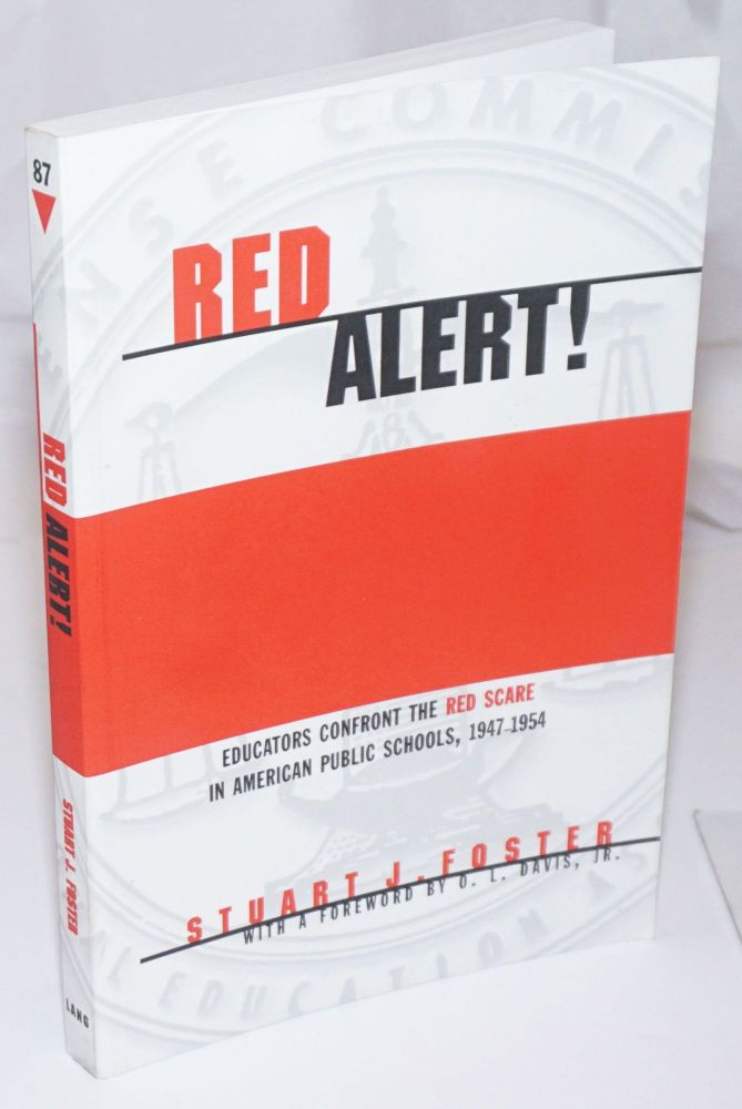 Red alert! Educators confront the Red Scare in American public schools, 1947 - 1954 With a foreword by O.L. Davis, Jr. Stuart J. Foster.
