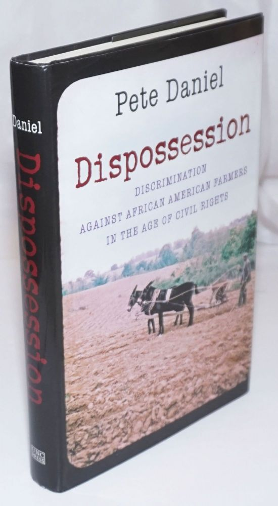 Dispossession. Discrimination Against African American Farmers in the Age of Civil Rights. Pete Daniel.