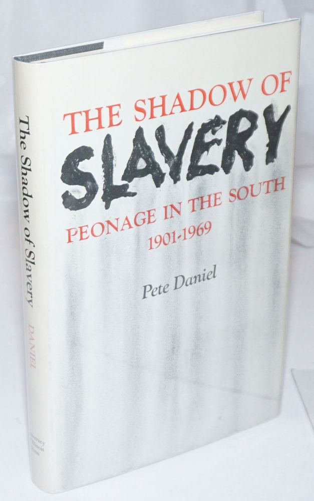 The Shadow of Slavery: Peonage in the South 1901-1969. Pete Daniel.