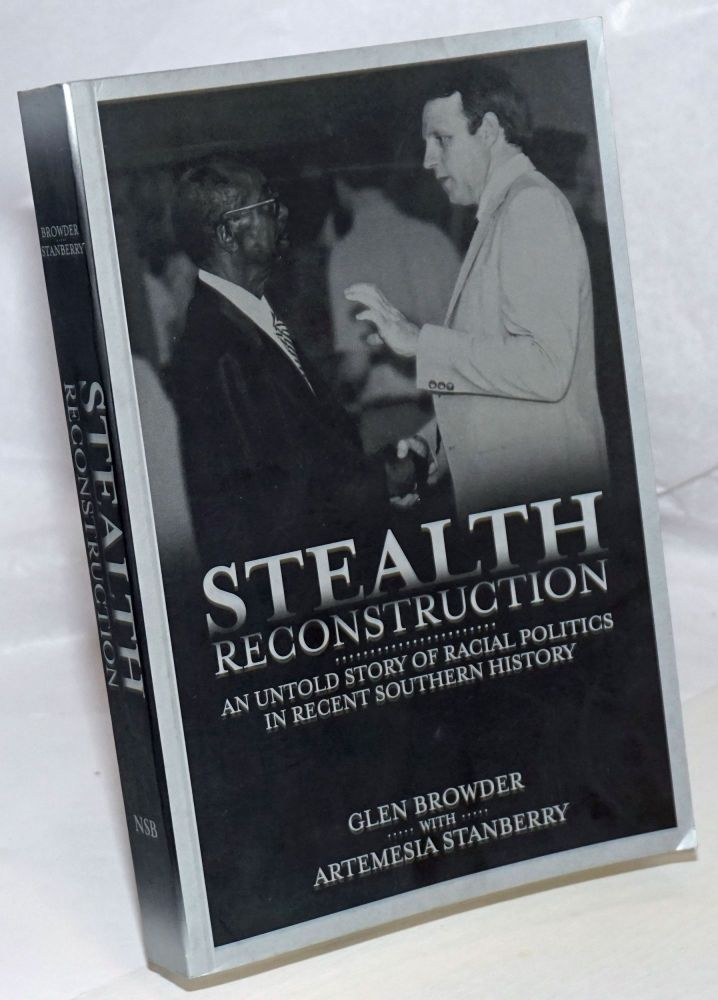 Stealth Reconstruction: An Untold Story of Racial Politics in Recent Southern History. Glen Browder, Artemesia Stanberry.
