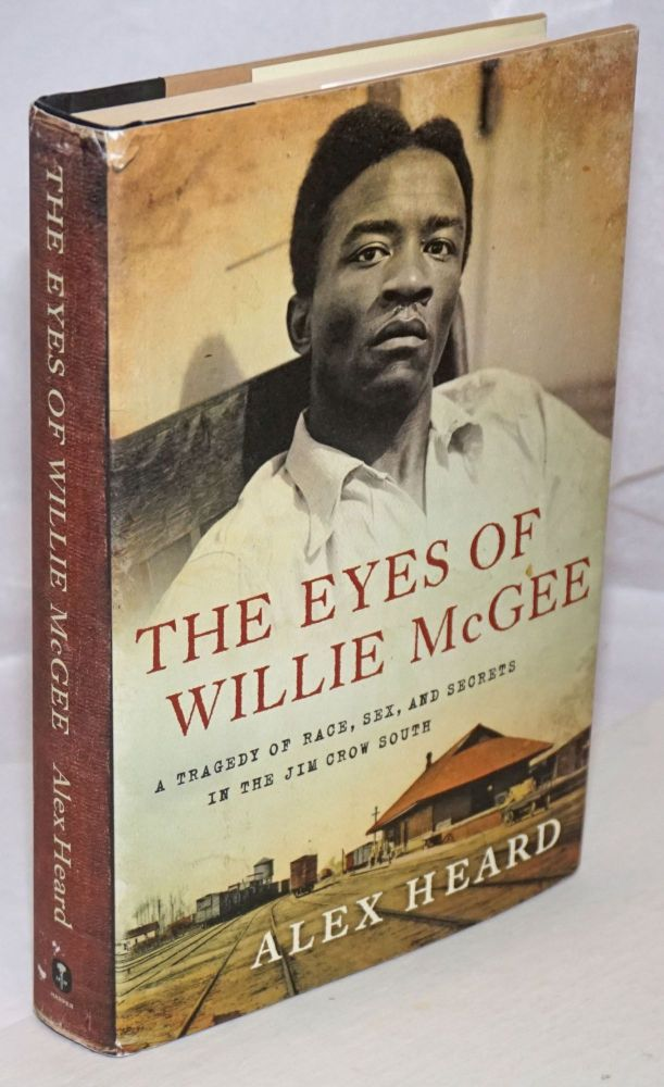 The Eyes of Willie McGee: A Tragedy of Race, Sex, and Secrets in the Jim Crow South. Alex Heard.