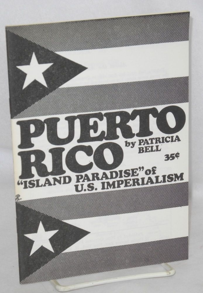 "Puerto Rico; ""island paradise"" of U.S. imperialism. Patricia Bell."