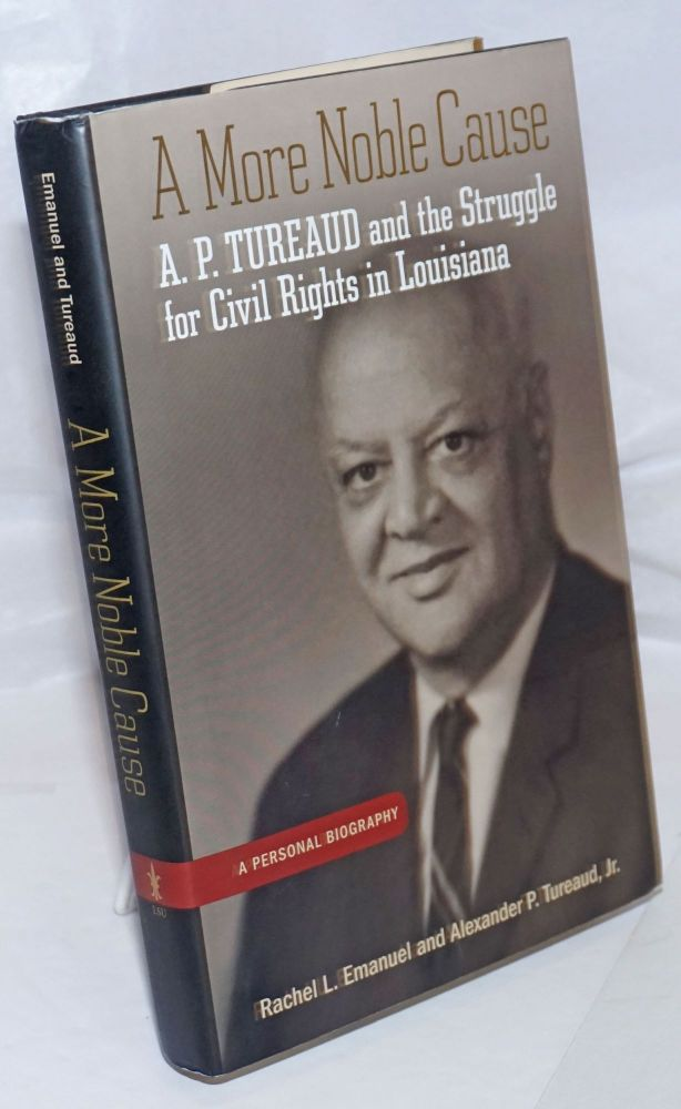 A More Noble Cause: A. P. Tureaud and the Struggle for Civil Rights in Louisiana. Rachel L. Emanuel, Jr, Alexander P. Tureaud.