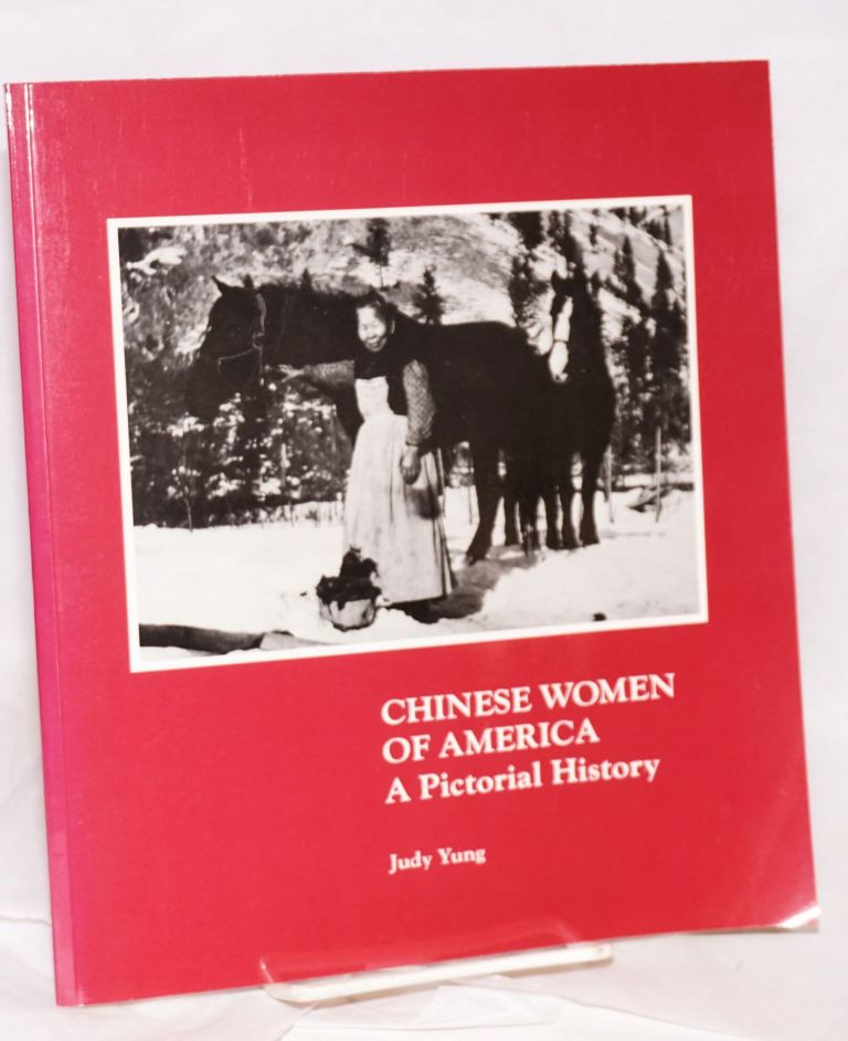 Chinese women of America; a pictorial history. Judy Yung.