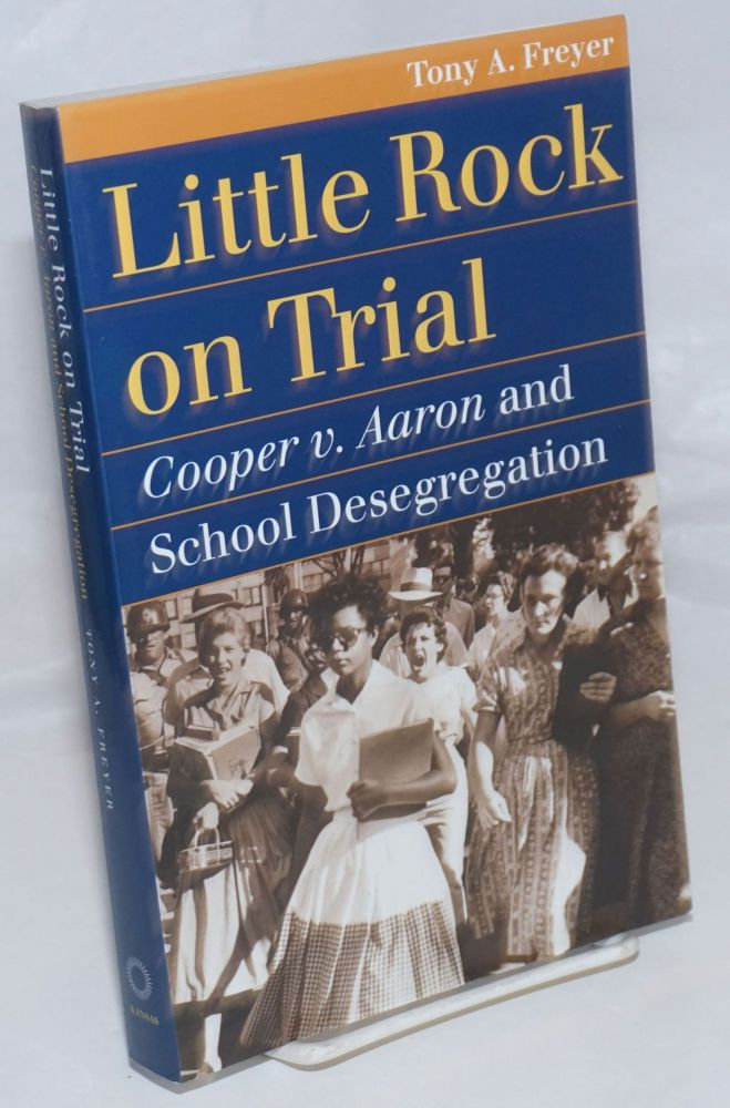 Little Rock on Trial: Cooper v. Aaron and School Desegregation. Tony A. Freyer.