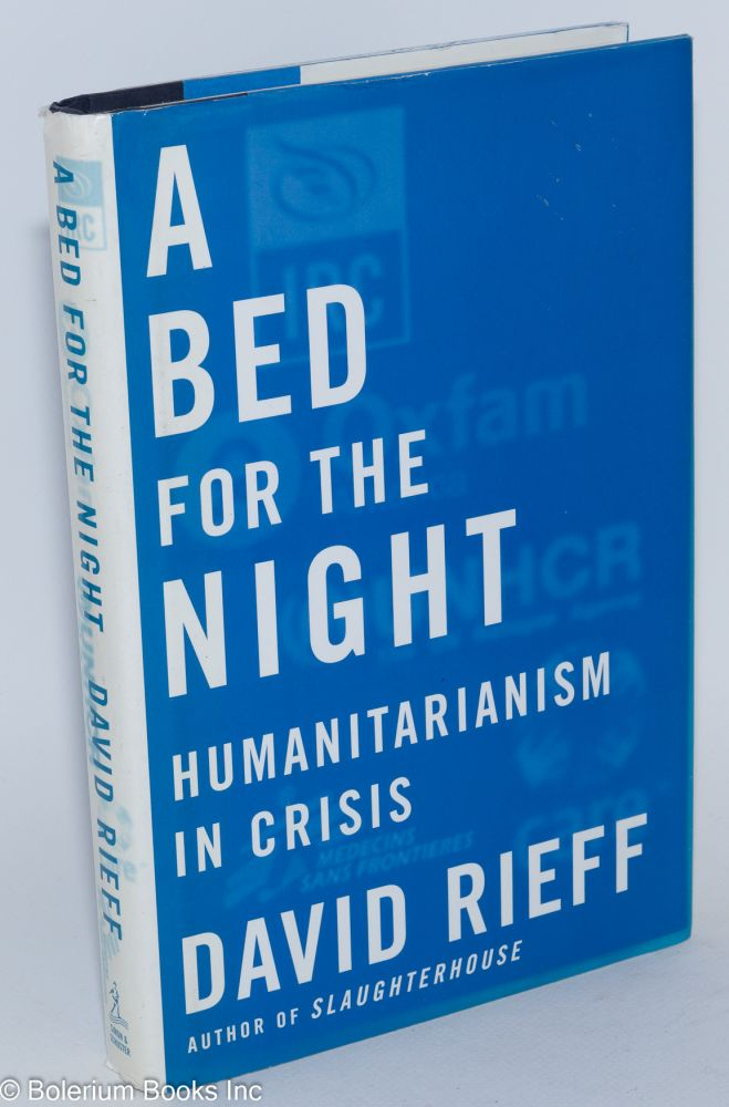 A Bed for the Night: humanitarianism in crisis. David Rieff.