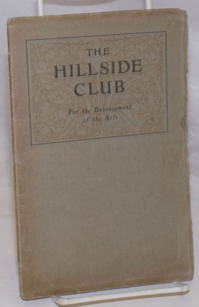The Hillside Club; For the Development of the Arts [cover titling]. Year Book / The Hillside Club, Nineteen Thirteen Nineteen Fourteen Ricardo J. Orozco: The Printing, Lithographing & Design. Berkeley urban planning.