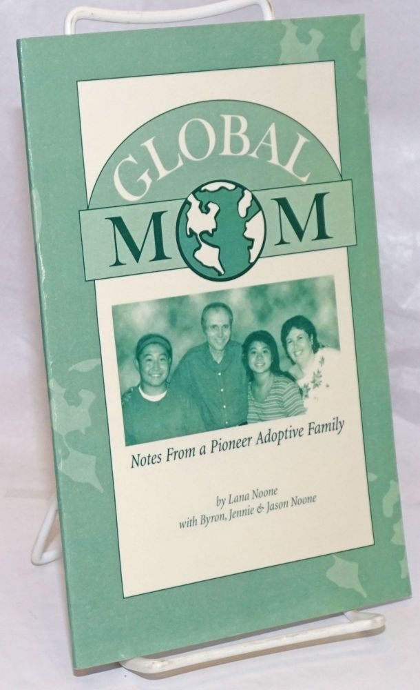 Global Mom: Notes from a Pioneer Adoptive Family. Lana Noone, Jason Noone, Jennie Bryon.