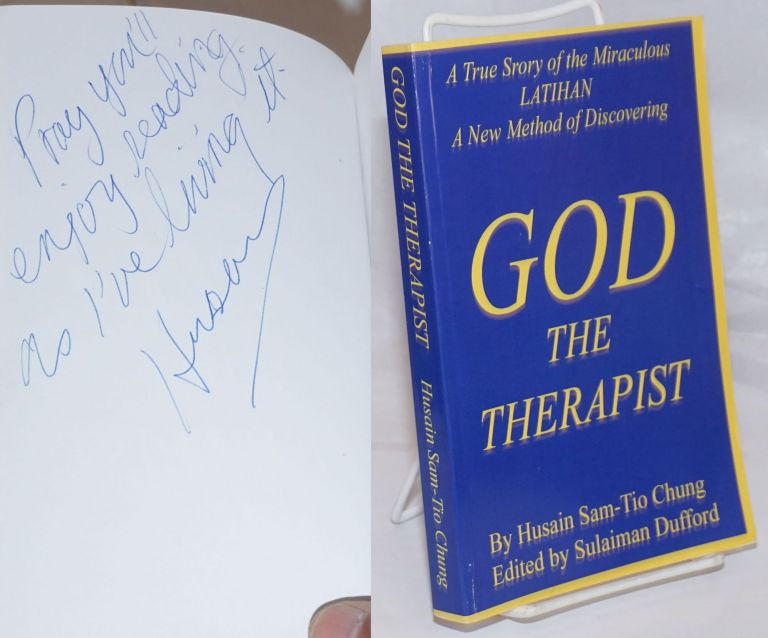 God the Therapist: A True Story of the Miraculous LATIHAN. Husain Sam-Tio Chung, Sulaiman Dufford
