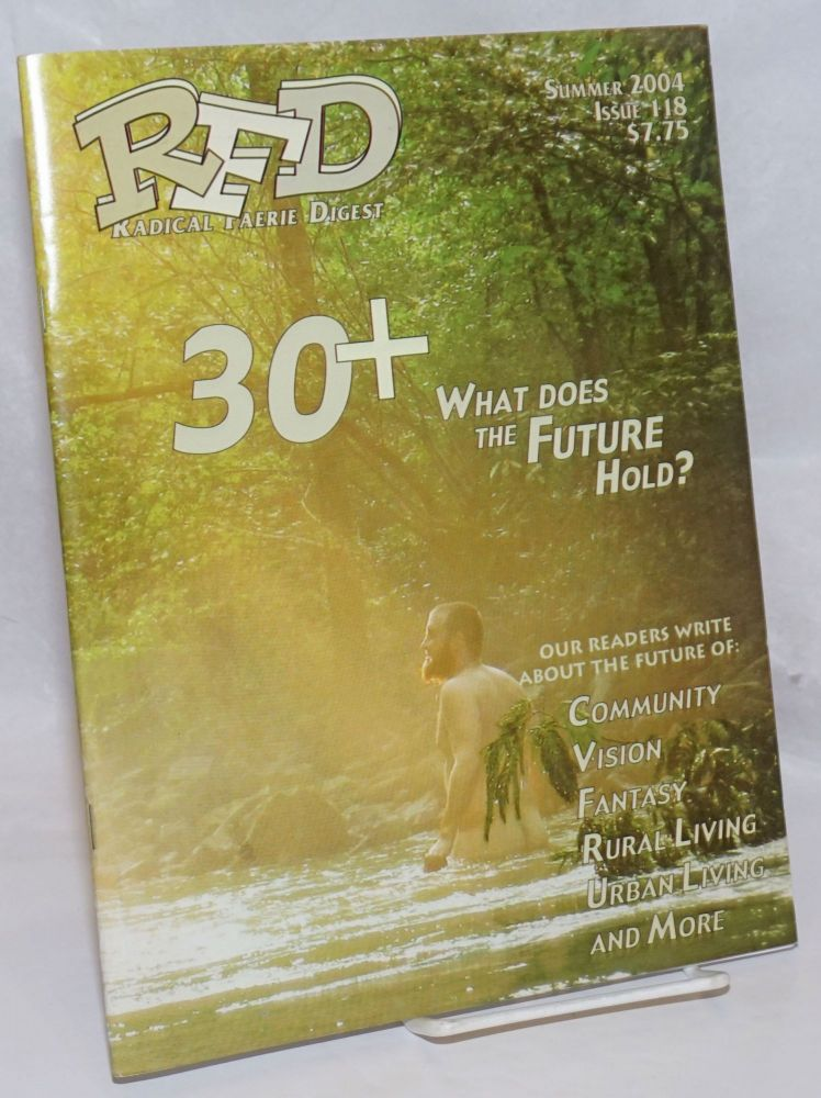 RFD: Radical Faerie Digest; #118 Summer, 2004, vol. 30, #4; 30 + - What does the future hold? Franklin Abbot, Lady Bartlett, Kwai Lam, Buffy Aakaash, Tanya Rawgirl.