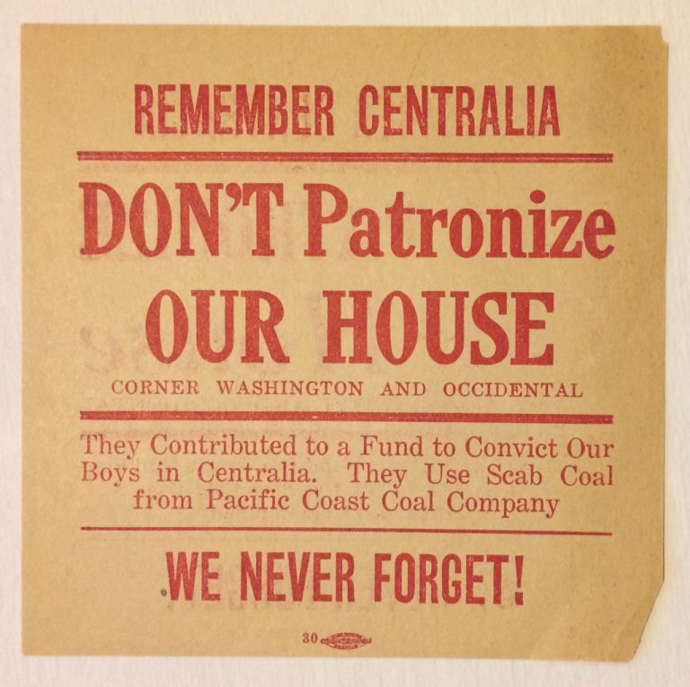 Remember Centralia. Don't patronize Our House / Corner Washington and Occidental. They contributed to a fund to convict our boys in Centralia. They use scab coal from Pacific Coast Coal Company. We never forget! [leaflet]