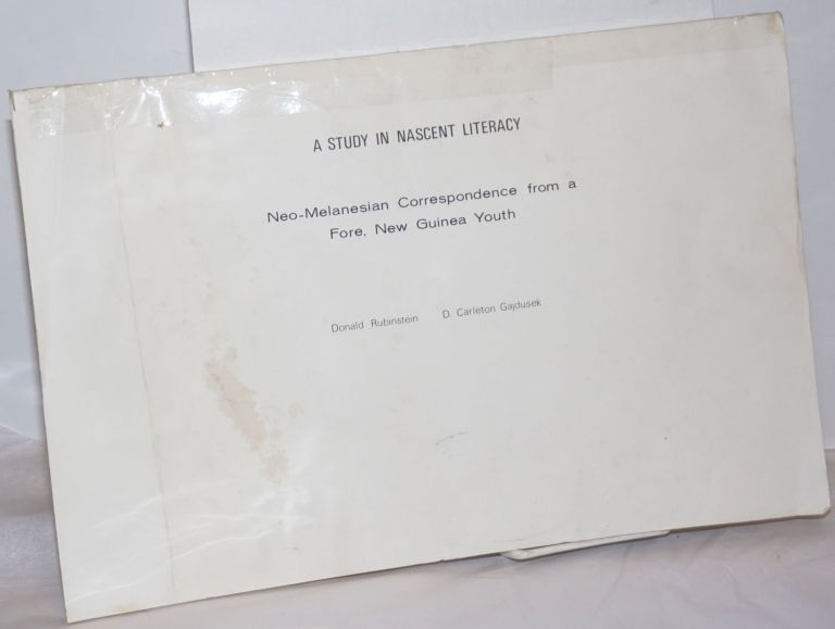 A Study in Nascent Literacy. Neo-Melanesian Correspondence from a Fore, New Guinea Youth. Donald Rubenstein, D. Carleton Gajdusek, and.