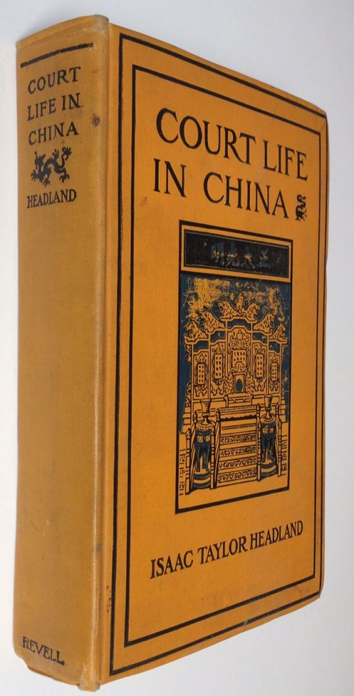 Court Life in China: The Capital, Its Officials and People. Isaac Taylor Headland.