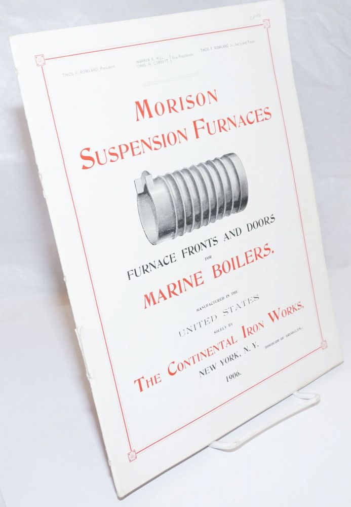 Morison Suspension Furnaces. Furnace Fronts and Doors for Marine Boilers. manufactured in the United States solely by The Continental Iron Works, New York, 1906, N.Y. (borough of Brooklyn.)