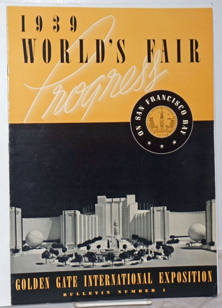 1939 World's Fair Progress. On San Francisco Bay. Golden Gate International Exposition, Bulletin Number 1 [cover text] // A Year Under Way ...Two Years to Go! Volume One Number One [titlepage]