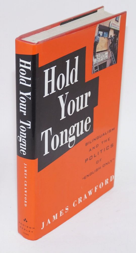 Hold your tongue; bilingualism and the politics of 'English only'. James Crawford.