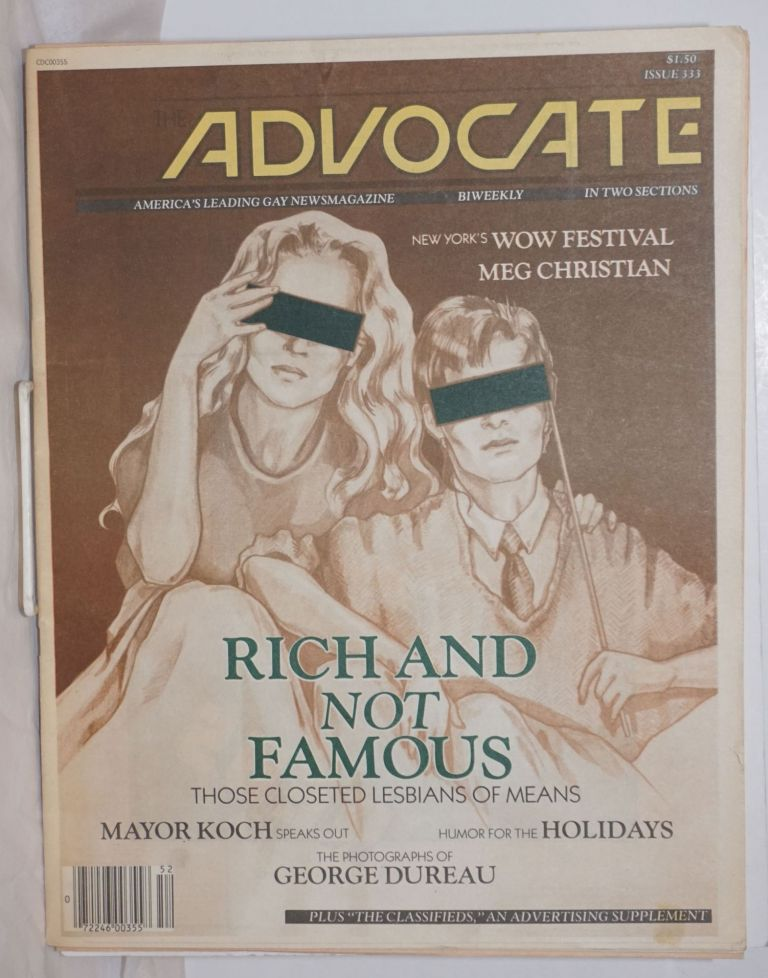 The Advocate: America's leading gay newsmagazine; #333, December 24, 1981; in two sections; Rich & Not Famous; those closeted lesbians of means. Robert I. McQueen, George Dureau Mayor Koch, Monique van de Ven, Leslie Powell, Meg ChristianBonnie Burke.