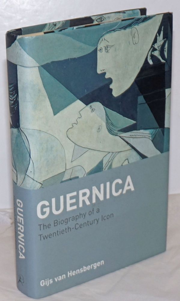 Guernica; the biography of a twentieth-century icon. Gijs Van Hensbergen, Pablo Picasso.
