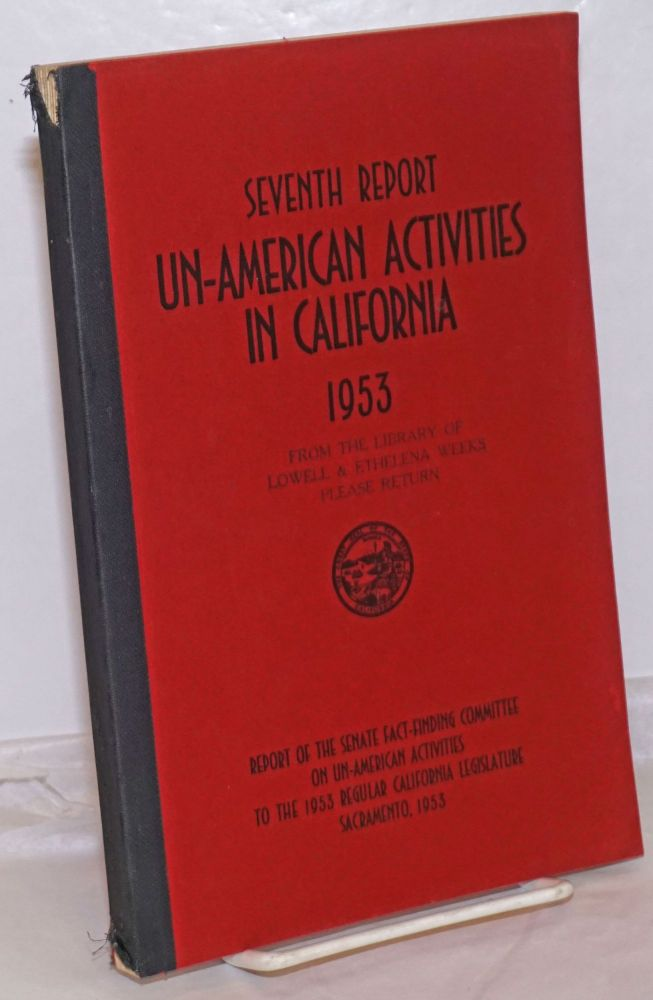 Seventh report un-American activities in California, 1953. Report of the Senate Fact-Finding Committee on Un-American Activities to the 1953 Regular California Legislature. California Legislature.