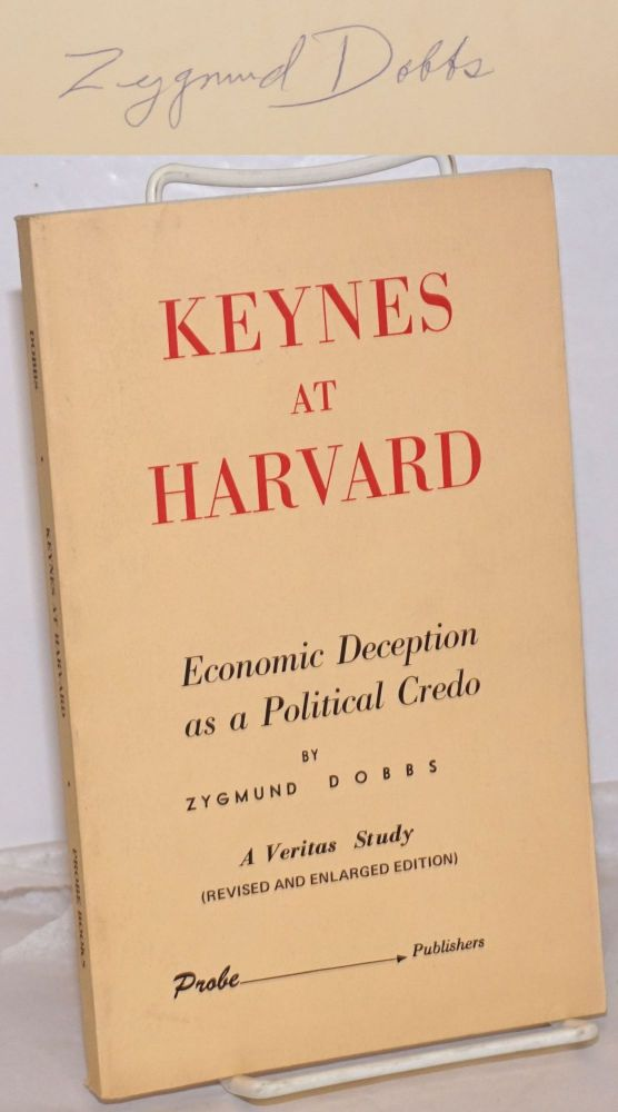 Keynes at Harvard, economic deception as a political credo. (Revised and enlarged edition). Zygmund Dobbs.